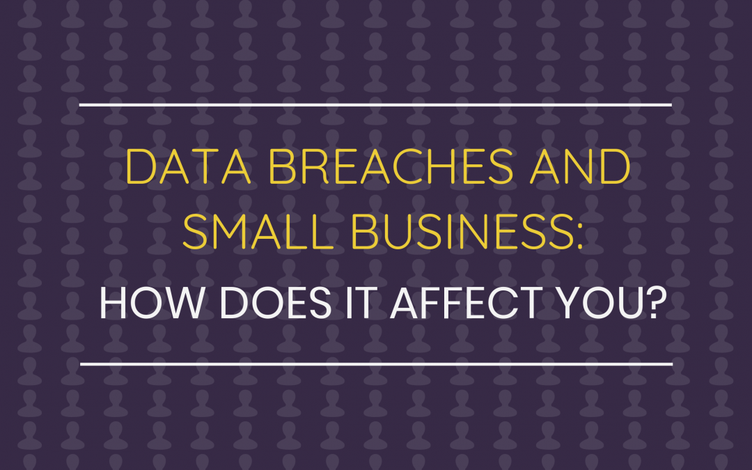Data Breaches and Small Business: How Does It Affect You?